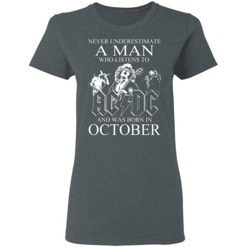 Never Underestimate A Man Who Listens To AC DC And Was Born In October T-Shirts, Hoodies, Long Sleeve