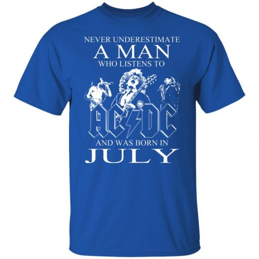 Never Underestimate A Man Who Listens To AC DC And Was Born In July T-Shirts, Hoodies, Long Sleeve