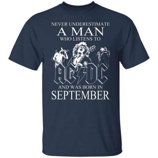 Never Underestimate A Man Who Listens To AC DC And Was Born In September T-Shirts, Hoodies, Long Sleeve