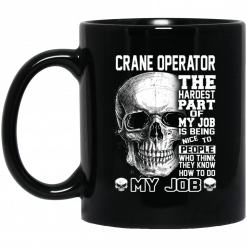Crane Operator The Hardest Part Of My Job Is Being Nice To People Mug
