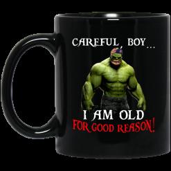 Hulk: Careful Boy I Am Old For Good Reason Mug