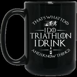 That's What I Do I Do Triathlon I Drink And I Know Things Mug