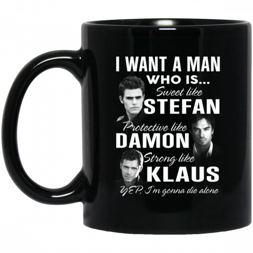 I Want A Man Who Is Sweet Like Stefan Protective Like Damon Strong Like Klaus Mug