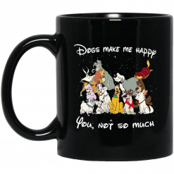 Disney Dogs Dogs Make Me Happy You Not So Much Mug