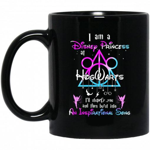 Harry Potter I Am A Disney Princess At Hogwarts I'll Stupefy You And Then Burst Into An Inspirational Song Disney Mug