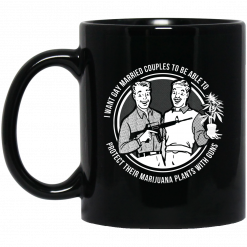 I Want Gay Married Couples To Be Able To Protect Their Marijuana Plants With Guns Mug