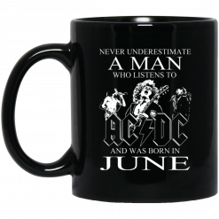 Never Underestimate A Man Who Listens To AC DC And Was Born In June Mug