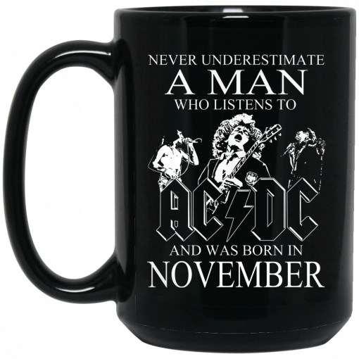 Never Underestimate A Man Who Listens To AC DC And Was Born In November Mug