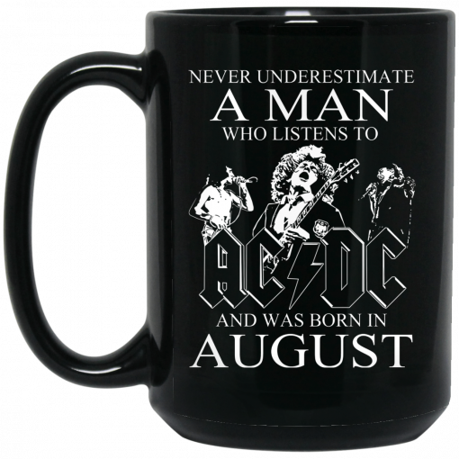 Never Underestimate A Man Who Listens To AC DC And Was Born In August Mug