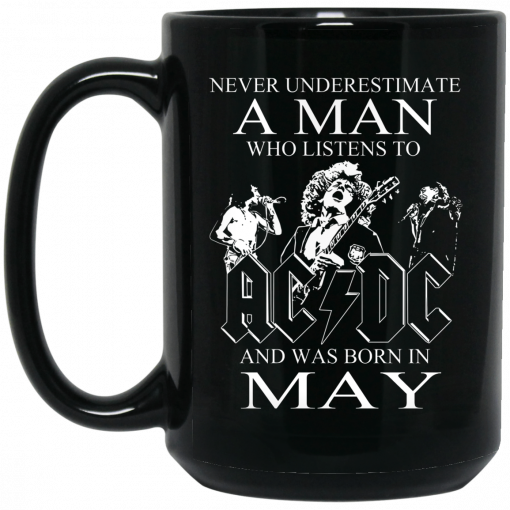Never Underestimate A Man Who Listens To AC DC And Was Born In May Mug