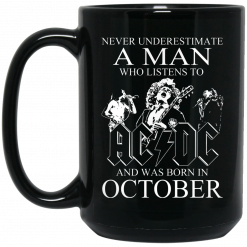 Never Underestimate A Man Who Listens To AC DC And Was Born In October Mug