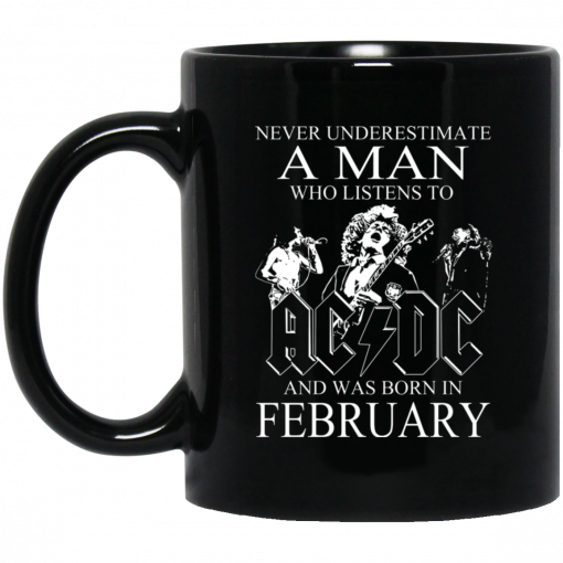 Never Underestimate A Man Who Listens To AC DC And Was Born In February Mug