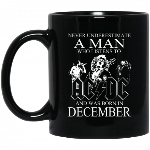 Never Underestimate A Man Who Listens To AC DC And Was Born In December Mug