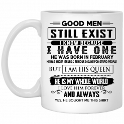Good Men Still Exist I Have One He Was Born In February Mug