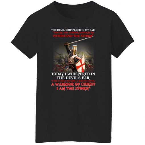 Knight Templar I Am A Child Of God A Warrior Of Christ I Am The Storm T-Shirts, Hoodies, Long Sleeve