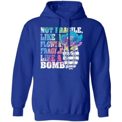 Not Fragile Like A Flower Fragile Like A Bomb T-Shirts, Hoodies, Long Sleeve