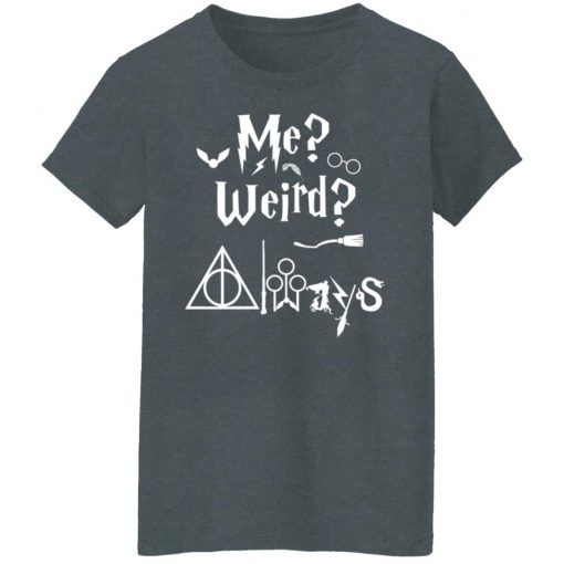 Me Weird Always – Harry Potter T-Shirts, Hoodies, Long Sleeve