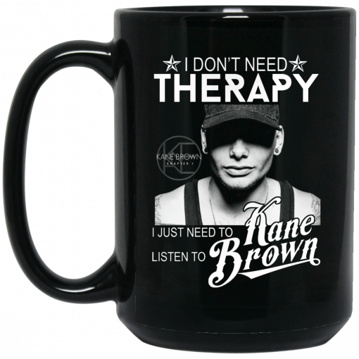 I Don't Need Therapy I Just Need To Listen To Kane Brown Mug