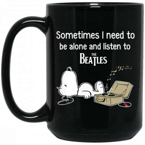 Sometimes I Need To Be Alone And Listen To The Beatles Mug