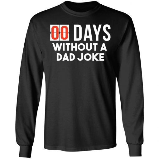 00 Days Without A Dad Joke T-Shirts, Hoodies, Long Sleeve