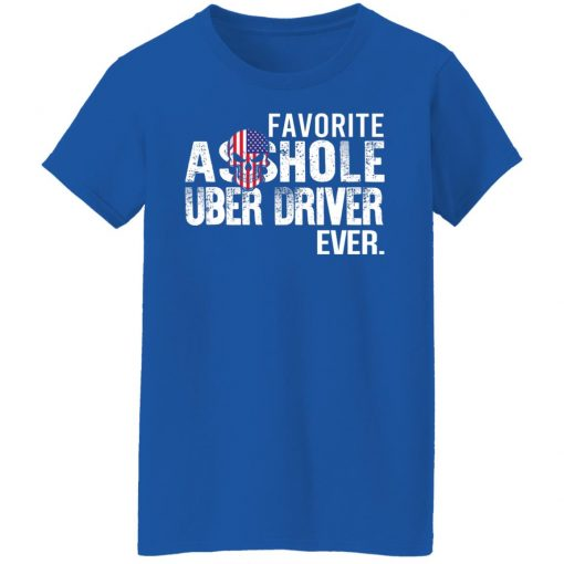 Favorite Asshole Uber Driver Ever T-Shirts, Hoodies, Long Sleeve