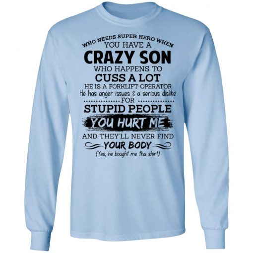 Have A Crazy Son He Is A Forklift Operator T-Shirts, Hoodies, Long Sleeve