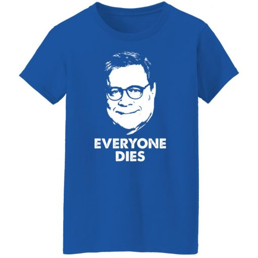 Everyone Dies William Barr T-Shirts, Hoodies, Long Sleeve
