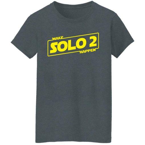 Make Solo 2 Happen T-Shirts, Hoodies, Long Sleeve