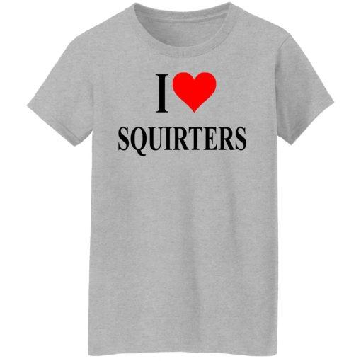 I Love Squirters T-Shirts, Hoodies, Long Sleeve