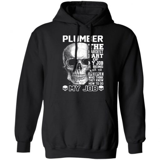 Plumber The Hardest Part Of My Job Is Being Nice To People T-Shirts, Hoodies, Long Sleeve