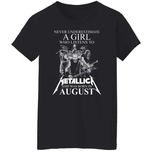 A Girl Who Listens To Metallica And Was Born In August T-Shirts, Hoodies, Long Sleeve