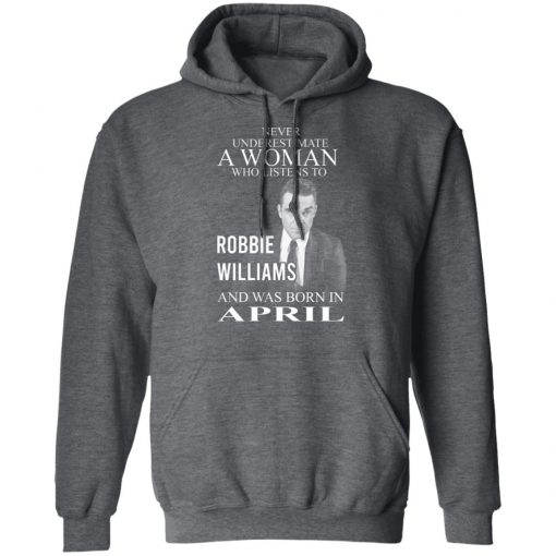 A Woman Who Listens To Robbie Williams And Was Born In April T-Shirts, Hoodies, Long Sleeve