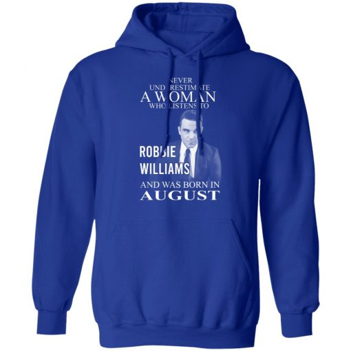 A Woman Who Listens To Robbie Williams And Was Born In August T-Shirts, Hoodies, Long Sleeve
