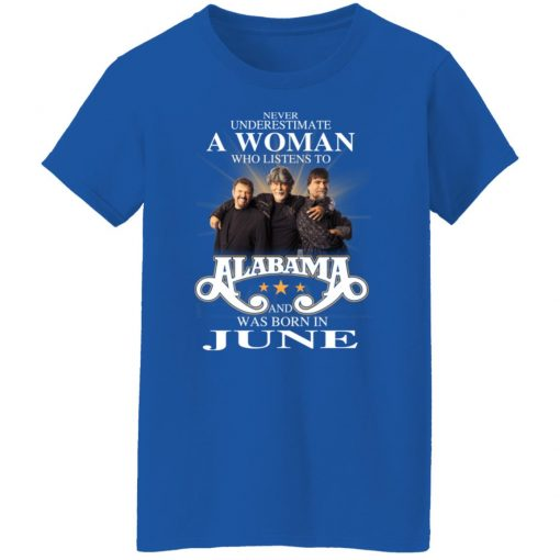 A Woman Who Listens To Alabama And Was Born In June T-Shirts, Hoodies, Long Sleeve