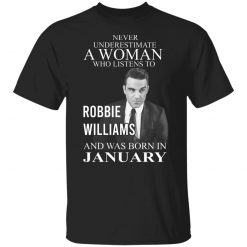 A Woman Who Listens To Robbie Williams And Was Born In January T-Shirts, Hoodies, Long Sleeve