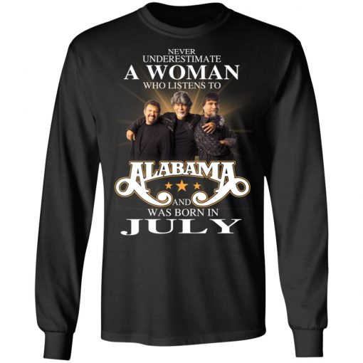 A Woman Who Listens To Alabama And Was Born In July T-Shirts, Hoodies, Long Sleeve