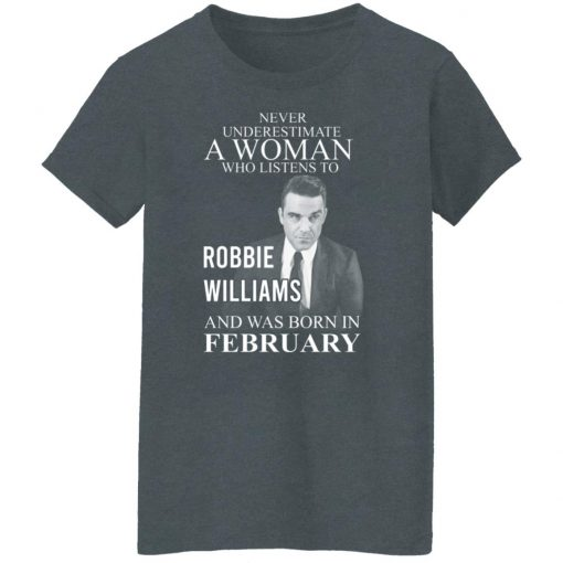 A Woman Who Listens To Robbie Williams And Was Born In February T-Shirts, Hoodies, Long Sleeve