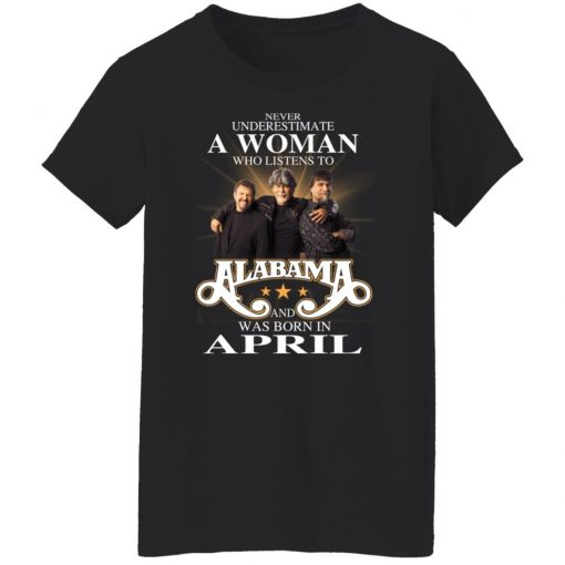 A Woman Who Listens To Alabama And Was Born In April T-Shirts, Hoodies, Long Sleeve