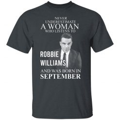 A Woman Who Listens To Robbie Williams And Was Born In September T-Shirts, Hoodies, Long Sleeve