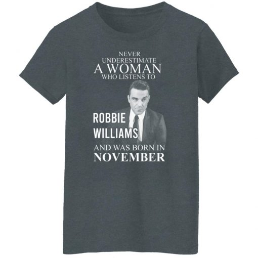 A Woman Who Listens To Robbie Williams And Was Born In November T-Shirts, Hoodies, Long Sleeve