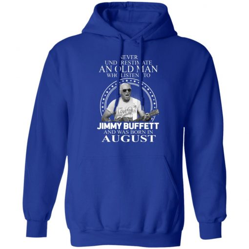 An Old Man Who Listens To Jimmy Buffett And Was Born In August T-Shirts, Hoodies, Long Sleeve