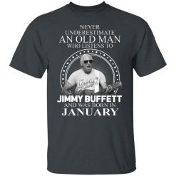 An Old Man Who Listens To Jimmy Buffett And Was Born In January T-Shirts, Hoodies, Long Sleeve