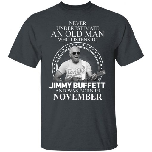 An Old Man Who Listens To Jimmy Buffett And Was Born In November T-Shirts, Hoodies, Long Sleeve