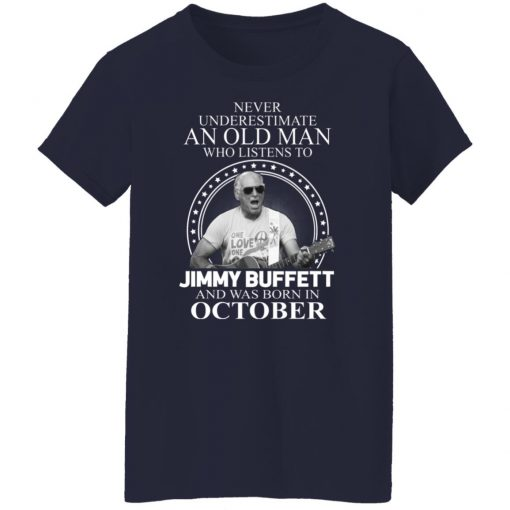 An Old Man Who Listens To Jimmy Buffett And Was Born In October T-Shirts, Hoodies, Long Sleeve