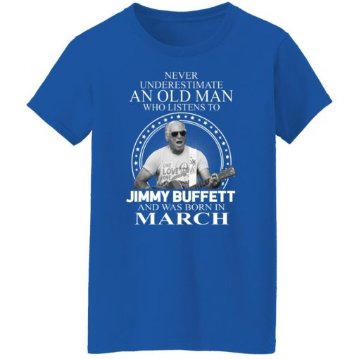An Old Man Who Listens To Jimmy Buffett And Was Born In March T-Shirts, Hoodies, Long Sleeve