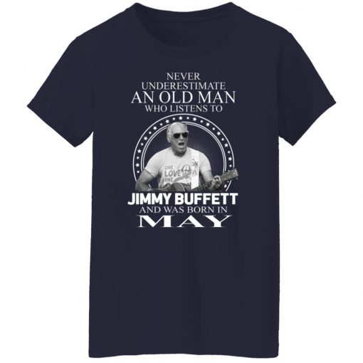 An Old Man Who Listens To Jimmy Buffett And Was Born In May T-Shirts, Hoodies, Long Sleeve