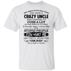 Have A Crazy Uncle He Was Born In October T-Shirts, Hoodies, Long Sleeve