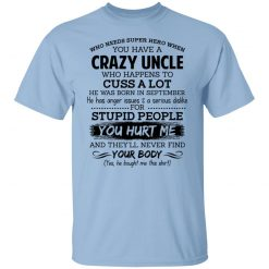 Have A Crazy Uncle He Was Born In September T-Shirts, Hoodies, Long Sleeve
