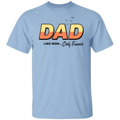 Dad Like Mom Only Funner T-Shirts, Hoodies, Long Sleeve
