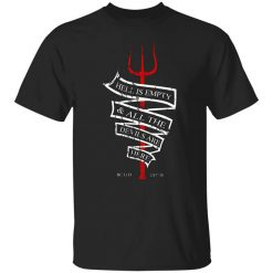 Hell Is Empty And All The Devils Are Here T-Shirt